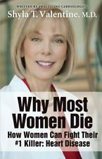 Why Most Women Die - How Women Can Fight Their #1 Killer: Heart Disease (Paperba