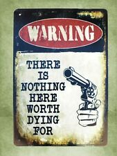 Us Seller- nothing here worth dying for Warning gun firearm sign in home decor