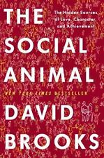 The Social Animal : The Hidden Sources of Love, Character, and Achievement by Da