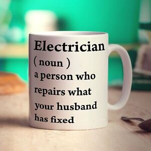 Electrician ( Noun) a Person Who Repairs What Your Husband has Fixed Mug