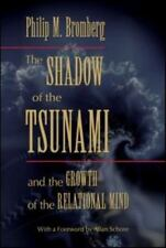 The Shadow of the Tsunami : And the Growth of the Relational Mind by Philip...