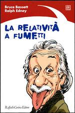 Bruce Bassett, Ralph Edney - La relatività a fumetti. Raffaello Cortina Editore