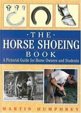 The Horse Shoeing Book: A Pictorial Guide for Horse Owners and Students [Apr 0..