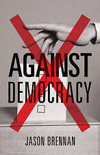 Against Democracy by Jason Brennan (Hardback, 2016)