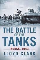 The Battle of the Tanks: Kursk, 1943 by Lloyd Clark (Paperback / softback, 2012)