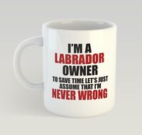 Never Wrong Labrador Owner Dog Puppy Pet Funny Mug Gift Novelty Humour Birthday