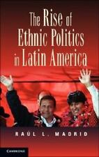 The Rise of Ethnic Politics in Latin America by Raúl L. Madrid (2012, Paperback)