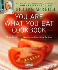 You Are What You Eat Cookbook : More Than 150 Healthy and Delicious Recipes...