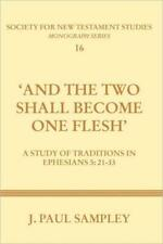 And The Two Shall Become One Flesh: A Study Of Traditions In Ephesians 5:21...