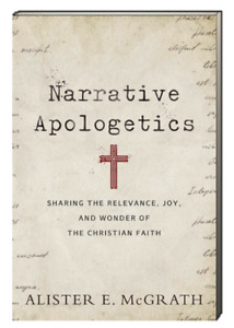 Narrative Apologetics Sharing Relevance,Joy of Faith Alister McGrath (Paperback)