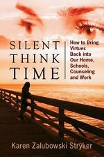 Silent Think Time: How to Bring Virtues Back into Our Home, Schools, Counseling