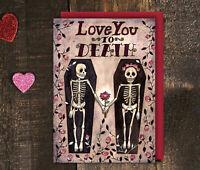 Love You To Death Valentines Card & Envelope - Goth Anniversary Wedding Skeleton