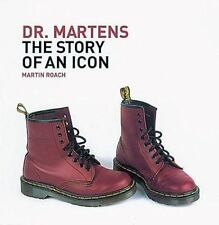 Dr. Martens: The Story of an Icon by Roach, Martin