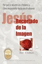 Jesús Recortado de la Imagen : Por Qué Se Aburren Los Cristianos y Cómo...