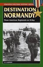 Destination Normandy: Three American Regiments on D-Day by G. H. Bennett...