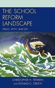 The School Reform Landscape: Fraud, Myth, and Lies by Orlich, Donald C.,Tienken,