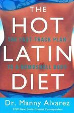 The Hot Latin Diet : The Fast Track Plan to a Bombshell Body by Manny Alvarez...
