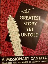 The Greatest Story Yet Told - A Missionary Cantata by Eugene Clark 1962 Songbook
