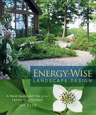 Energy-Wise Landscape Design: A New Approach for Your Home and Garden: By Ree...