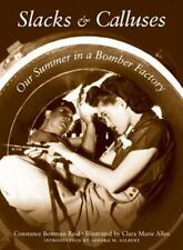 SLACKS & CALLUSES: OUR SUMMER IN A BOMBER FACTORY by CONSTANCE BOWMAN - NEW!!!