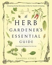 The Herb Gardener's Essential Guide : Creating Herbal Remedies and Oils for Heal
