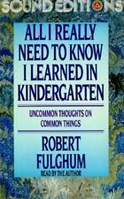All I Really Need to Know I Learned in Kindergarten : Uncommon Thoughts on Comm…