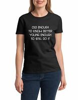 Ladies Old Enough To Know Better T Shirt Funny Birthday Gift Idea For Her Women