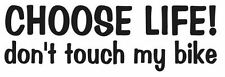 CHOOSE LIFE DON'T TOUCH MY BIKE VINYL DECAL STICKER CHOOSE COLOR FREE SHIPPING