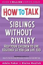 How to Talk: Siblings Without Rivalry: How to Help Your Children Live...