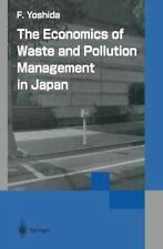 The Economics of Waste and Pollution Management in Japan by Fumikazu Yoshida...