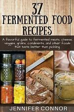 37 Fermented Food Recipes : A Flavorful Guide to Fermented Meats, Cheese,...