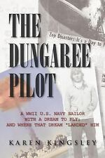 The Dungaree Pilot: A WWII U.S. Navy Sailor with a Dream to Fly; And Where That