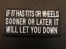 IF IT HAS TITS OR WHEELS - IT WILL LET YOU DOWN EMBROIDERED PATCH FUNNY SAYING