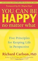 You Can Be Happy No Matter What: Five Principles for Keeping Life in Perspective