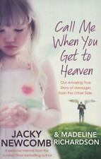 Call Me When You Get To Heaven: Our Amazing True Story of Messages from the Othe