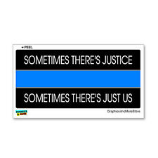 Sometimes There's Justice Just Us - Thin Blue Line Police Sticker