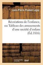 Recreations de l'Enfance, Ou Tableau des Amusements d'une Societe D'Enfans by...