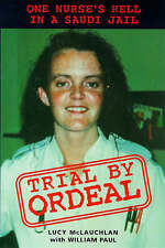 Trial by Ordeal: One Nurse's Hell in a Saudi Jail by Lucy McLauchlan