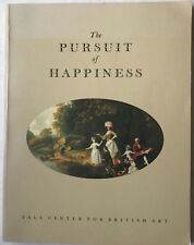 The Pursuit of Happiness a View of Life in Georgian England - Yale Art 1977