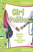 Girl Politics: Friends, Cliques, and Really Mean Chicks (Faithgirlz!) by Nancy N
