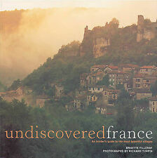 Undiscovered France: An Insider's Guide to the Most Beautiful Villages, Very Goo