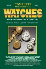 Complete Price Guide to Watches 2013 by Engle, Tom|Gilbert, Richard E.|Shugar…