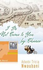 I Do Not Come to You by Chance by Hyperion Staff and Adaobi Tricia Nwaubani...