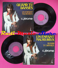 LP 45 7'' C.JEROME Quand tu danses Un enfant malheureux 1976 france no cd mc dvd
