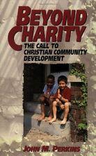 Beyond Charity: The Call to Christian Community Development by John M. Perkins