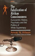 The Falsification of Afrikan Consciousness : Eurocentric History, Psychiatry...