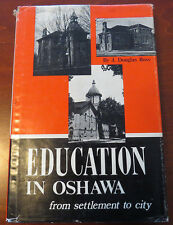 J. Douglas Ross/ EDUCATION IN OSHAWA FROM SETTLEMENT TO CITY