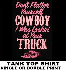 COWGIRL WAS LOOKING AT YOUR PICKUP TRUCK COWBOY HAT COUNTRY TANK TOP T-SHIRT 631