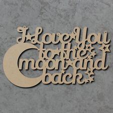 I Love You To The Moon And Back Sign - Wooden Laser Cut mdf Craft Sign Blanks