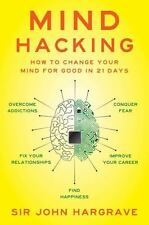 Mind Hacking: How to Change Your Mind for Good in 21 Days, John Hargrave